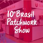 10ª edição do Brazil Patchwork Show