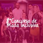 8º Concurso Moda Inclusiva
