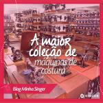 Conheça a maior coleção de máquinas de costura do Brasil